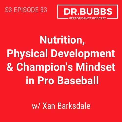 S3E33 // Nutrition, Physical Development & Champion's Mindset in Pro Baseball w/ Xan Barksdale