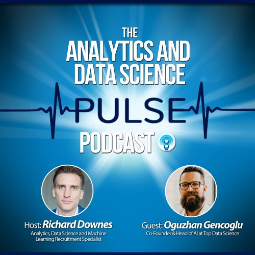 Analytics and Data Science Pulse - #012. Q&A with Oguzhan Gencoglu of Top Data Science