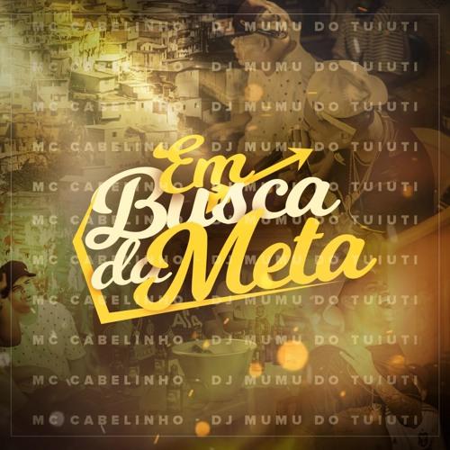 MC CABELINHO - EM BUSCA DA META [ DJ MUMU DO TUIUTI ]
