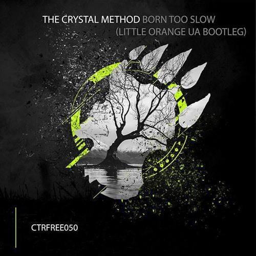 The Crystal Method - Born Too Slow (Little Orange UA Bootleg)[CTRFREE050 29.10.2019]