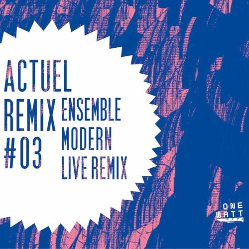Actuel Remix #03 Ensemble Modern Live Remix