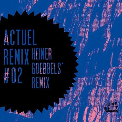Actuel Remix #02 Heiner Goebbels' Remix