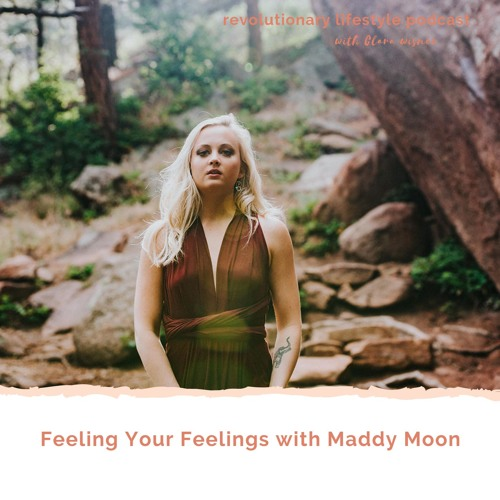 EP 7 | Feeling Your Feeling With Maddy Moon