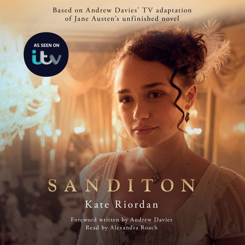 Sanditon: Official ITV Tie-In Edition by Kate Riordan, read by Alexandra Roach