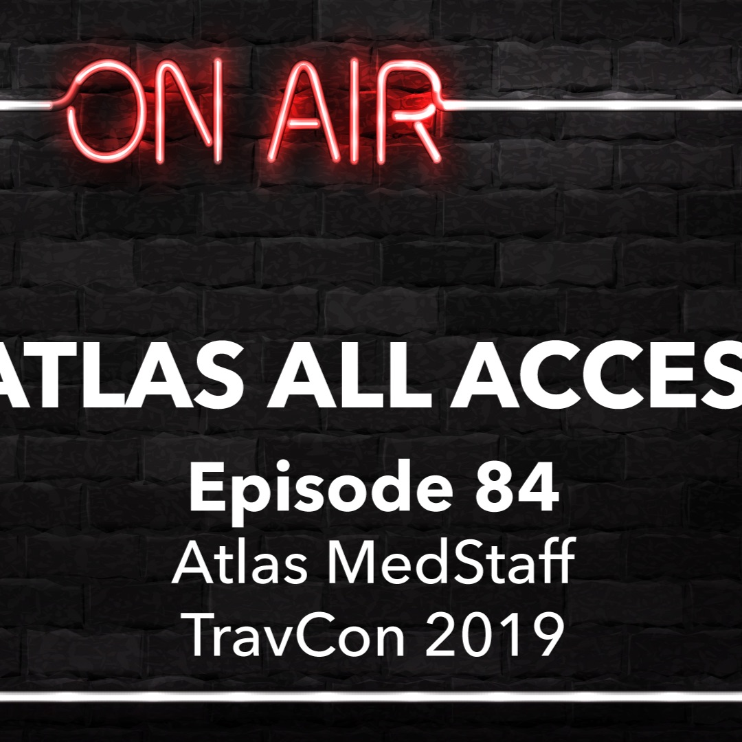 Atlas MedStaff TravCon 2019 - Atlas All Access #84