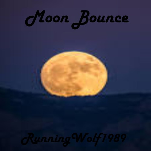 Moon Bounce(composed an produced by RunningWolf1989)
