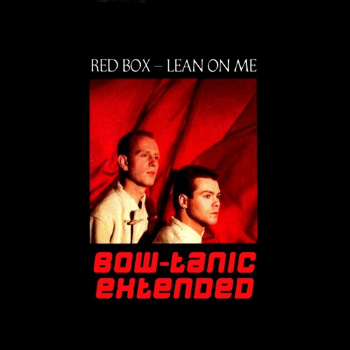 Red Box - Lean On Me (ah-li-ayo) (BOW-tanic Full Extended)
