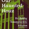 Our Haunted Houz ft DJ Bobby b2b femmelectric b2b Alcoves LIVE at UGSF