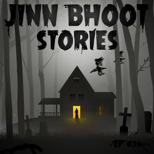 39 - Jinn Bhoot Stories Again!