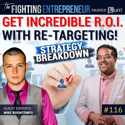 How To Get Incredible R.O.I. with Re-Targeting- Feat. Mike Buontempo
