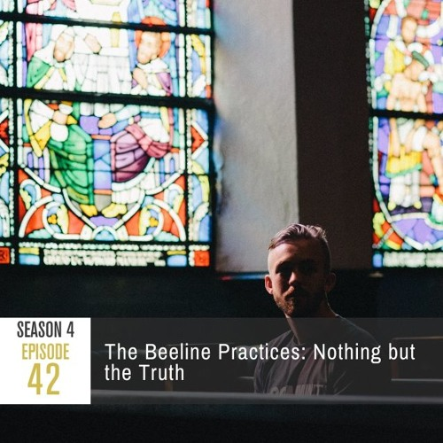 Season 4 Episode 42 - The Beeline Practices: Nothing but the Truth