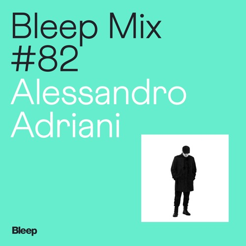 Bleep Mix #82: Alessandro Adriani - I'll Never Get Out Of This World Alive
