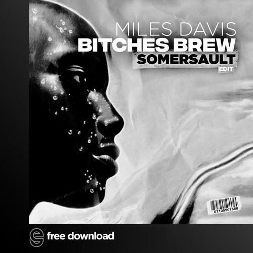 FREE DOWNLOAD: Miles Davis - Bitches Brew (Somersault Edit)