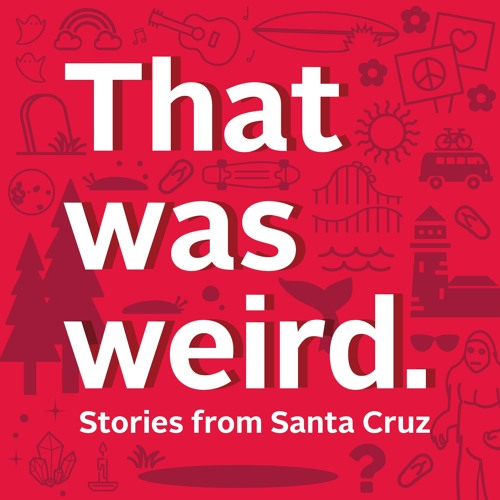That Was Weird: Haunted Santa Cruz