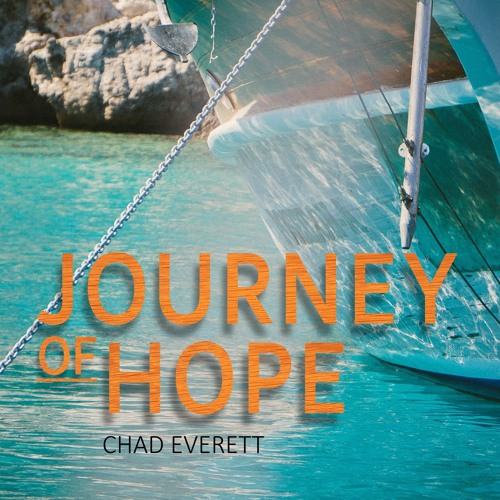 Journey Of Hope Part 5 | Chad Everett | Podcast