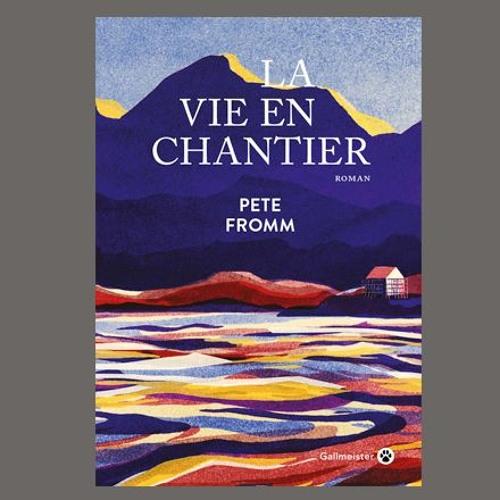 """Pete Fromm , """"La vie en chantier"""", éd. Gallmeister"""