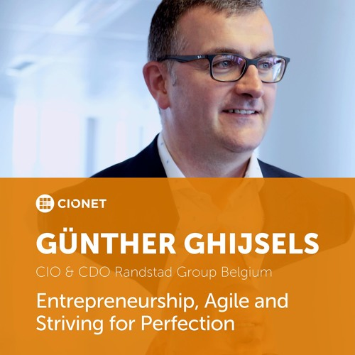 Günther Ghijsels - CIO & CDO of Randstad Belgium - Entrepreneurship, Agile and Perfectionism