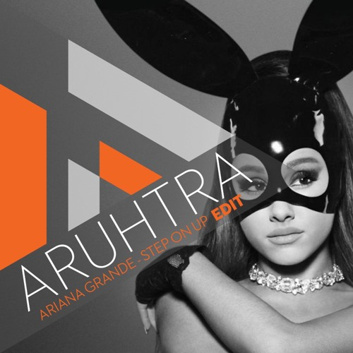 Ariana Grande – Step on Up - ARUHTRA EDIT