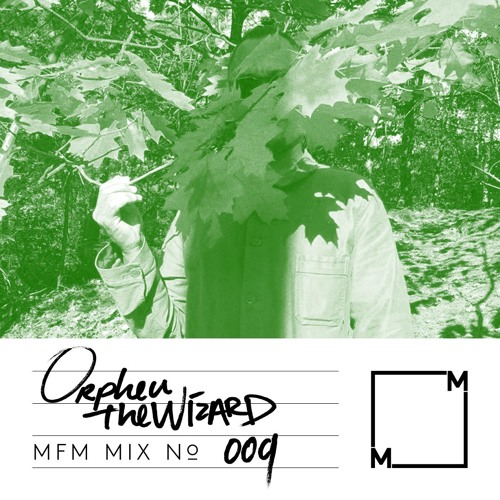 MFM Mix 009: Orpheu The Wizard