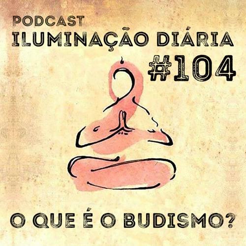 #104 - O que é o Budismo?