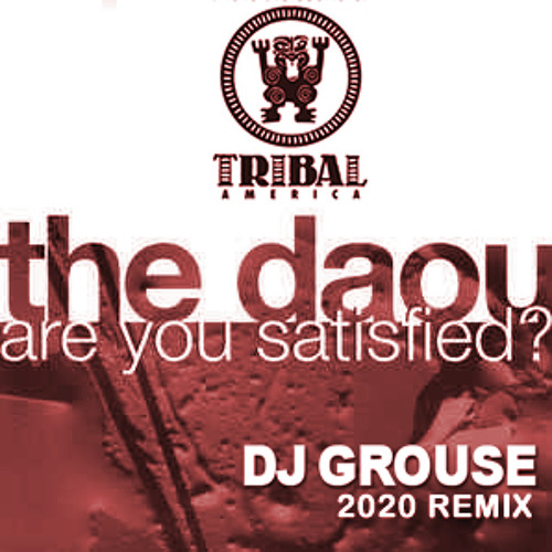 THE DAOU - ARE YOU SATISFIED - DJ GROUSE REMIX 2020