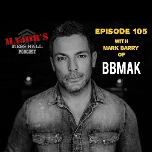 Major's Mess Hall - Episode 105 - Mark Barry Of BBMAK