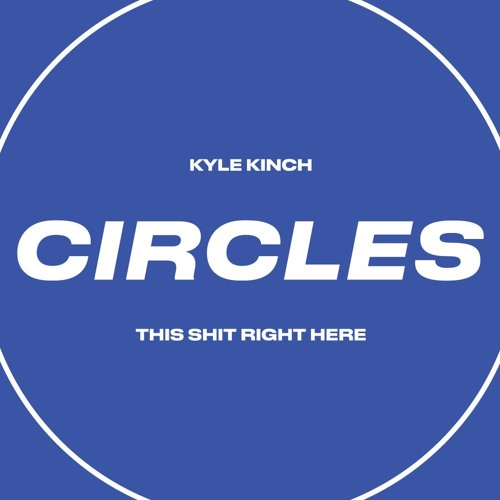 Kyle Kinch - This Shit Right Here [Circles]