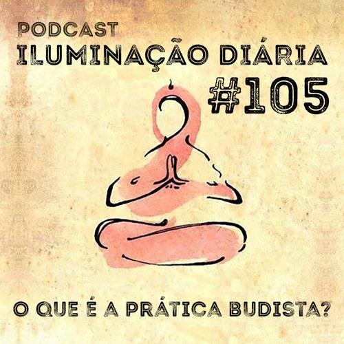 #105 - O que é a prática budista?