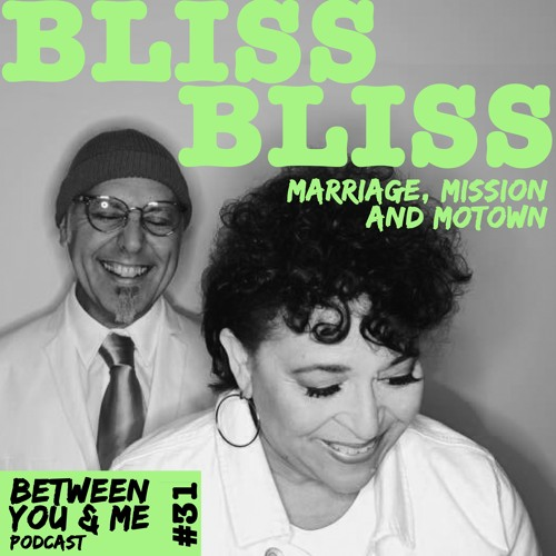 Ep 31 - BLISSBLISS: Marriage, Mission and Motown