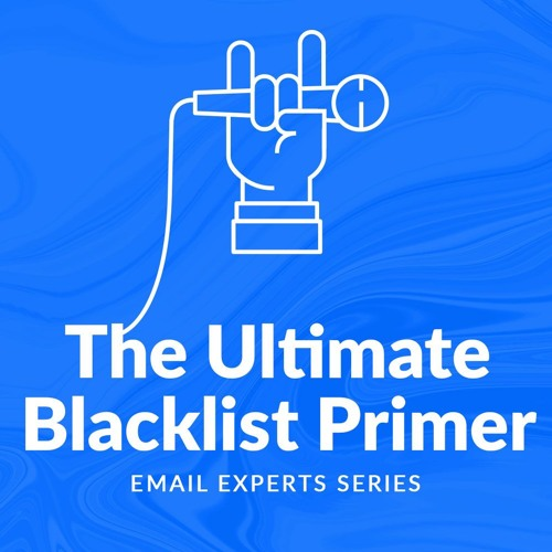 Email Experts Series | The Ultimate Blacklist Primer
