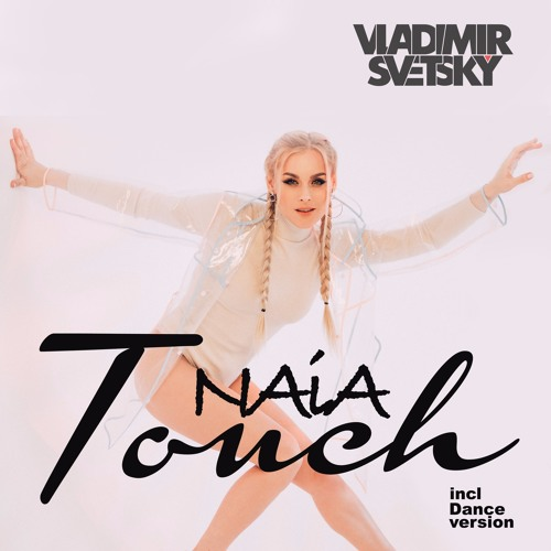 Vladimir Svetsky Feat Naia - Touch (Dance Club Version)