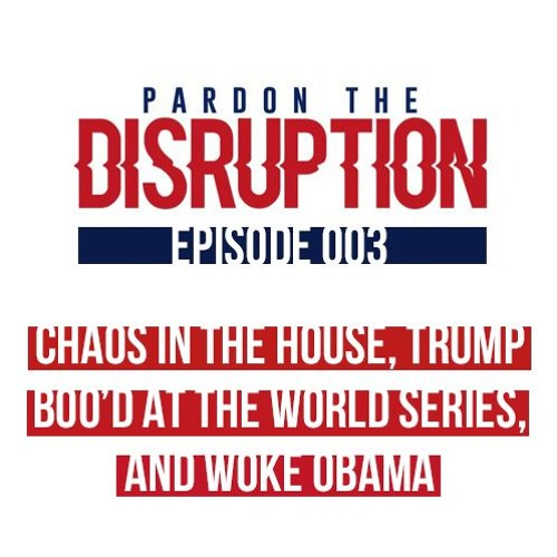 Chaos in the House, Trump Boo'd at the World Series, and Woke Obama | Ep. 003