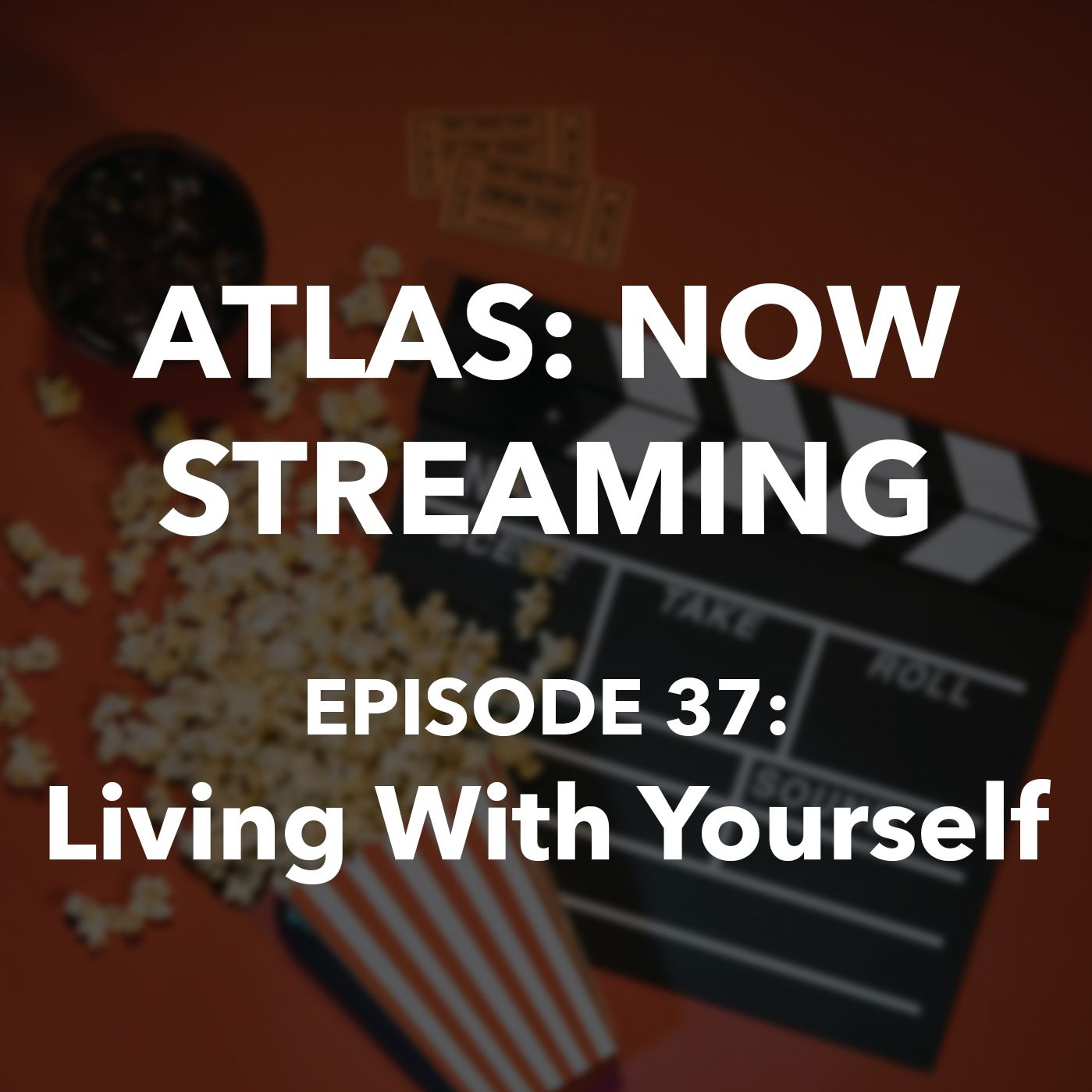 Living With Yourself - Atlas: Now Streaming Episode 37