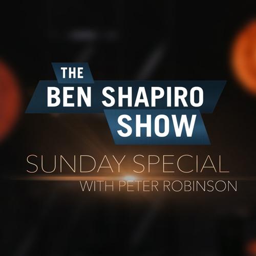 Peter Robinson | The Ben Shapiro Show Sunday Special Ep. 75
