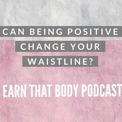 #159 Can Being Positive Change Your Waistline?