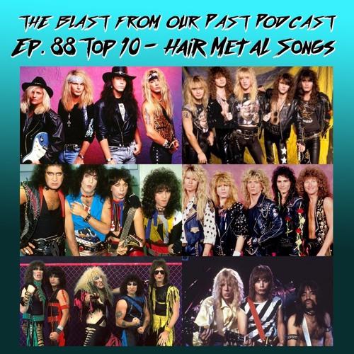 Episode 88: Top 10 - Hair Metal Songs