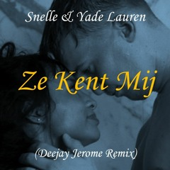 Snelle & Yade Lauren - Ze Kent Mij (Deejay Jerome Remix)