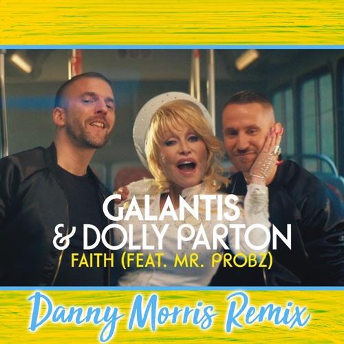 Galantis & Dolly Parton Ft Mr Probz - Faith - Danny Morris Remix