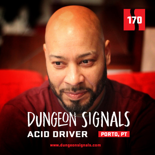 Dungeon Signals Podcast 170 - Acid Driver