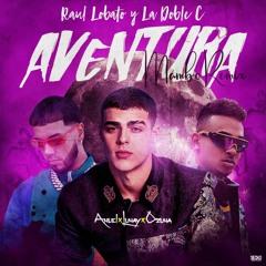 Lunay, Anuel AA & Ozuna - Aventura (Raul Lobato & La Doble C Mambo Remix)