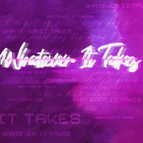 Whatever It Takes (feat. Cheek The Profit & Ruff Dyamonds)