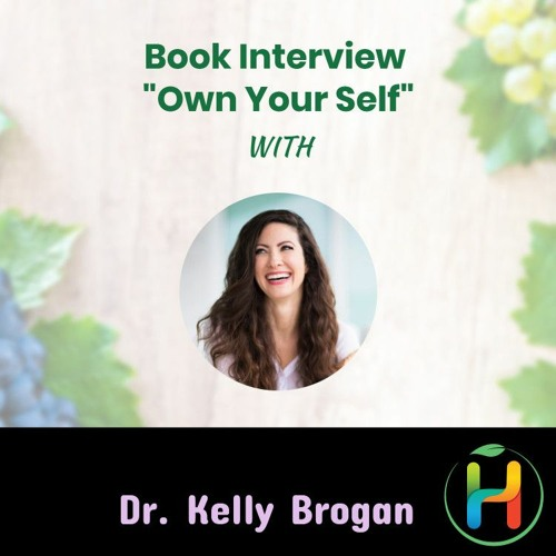"""Interview with Dr. Kelly Brogan on her book """"Own Your Self"""" 