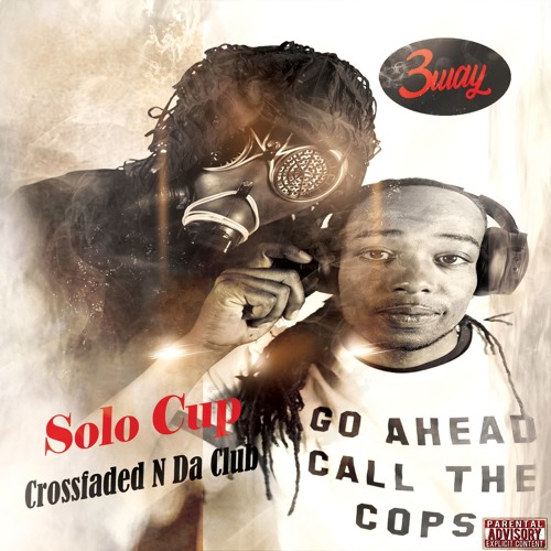 Solo Cup...CrossFadeed N Da Club