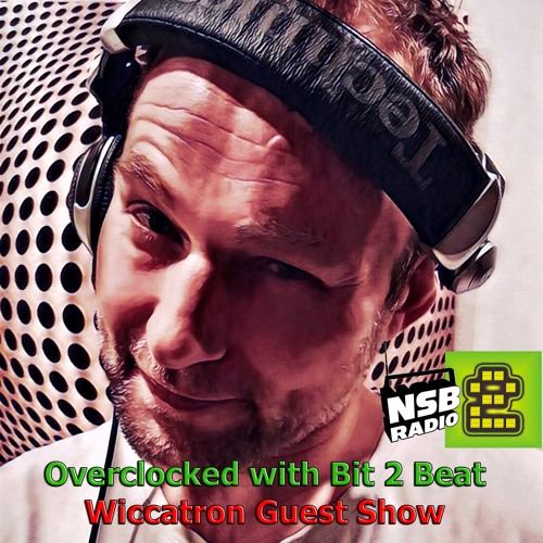 Bit 2 Beat / Overclocked Mix [Guest Mix by Wiccatron] (2/11/2019) NSB Radio