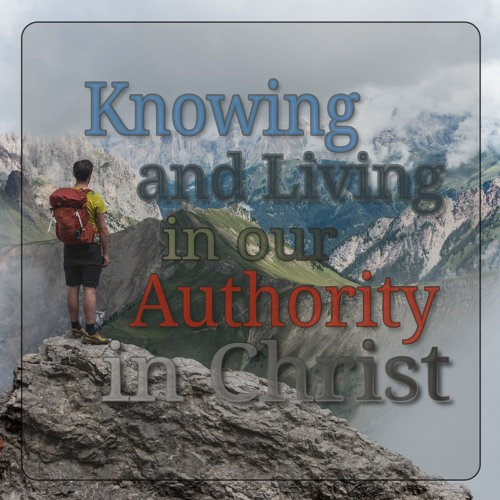 Knowing and Living in our Authority in Christ (preacher: Rob Coleman)
