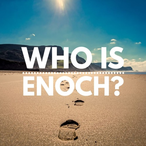 Who Is Enoch? - Senior Pastor Joseph Mabe - November 3, 2019