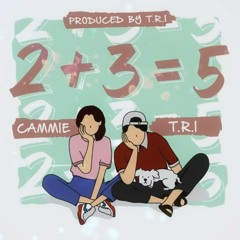 2 + 3 = 5 | T.R.I ft Cammie | _ Official