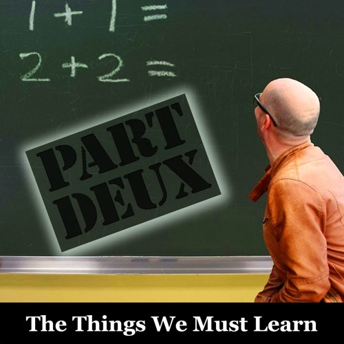 Things We Must Learn Part Duex