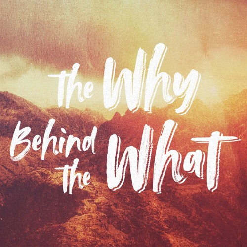 11-3-2019 - Part 5 - The Why Behind the What