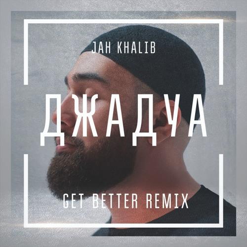 Jah Khalib Dzhadua Get Better Remix By Get Better